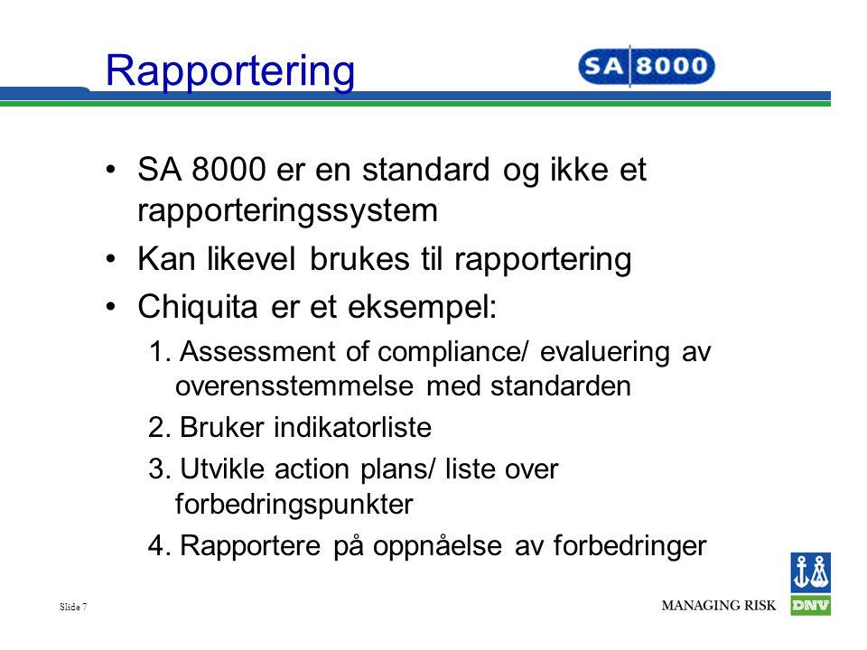Slide 7 •SA 8000 er en standard og ikke et rapporteringssystem •Kan likevel brukes til rapportering •Chiquita er et eksempel: 1. Assessment of complia