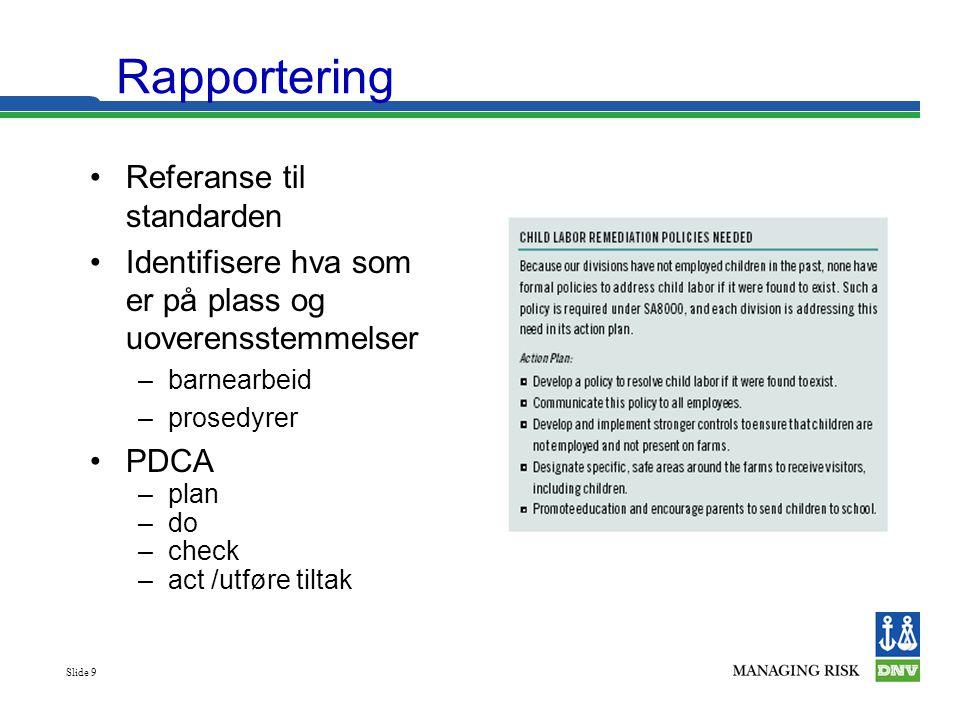 Slide 9 Rapportering •Referanse til standarden •Identifisere hva som er på plass og uoverensstemmelser –barnearbeid –prosedyrer •PDCA –plan –do –check