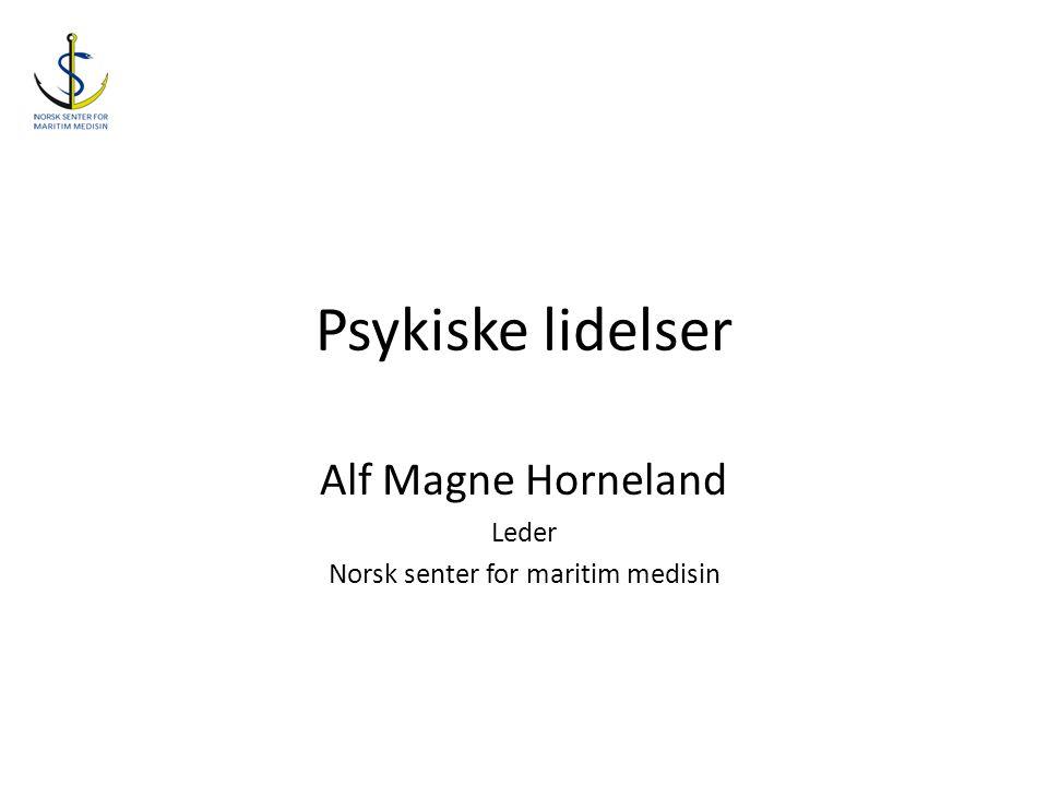 Psykiske lidelser Alf Magne Horneland Leder Norsk senter for maritim medisin