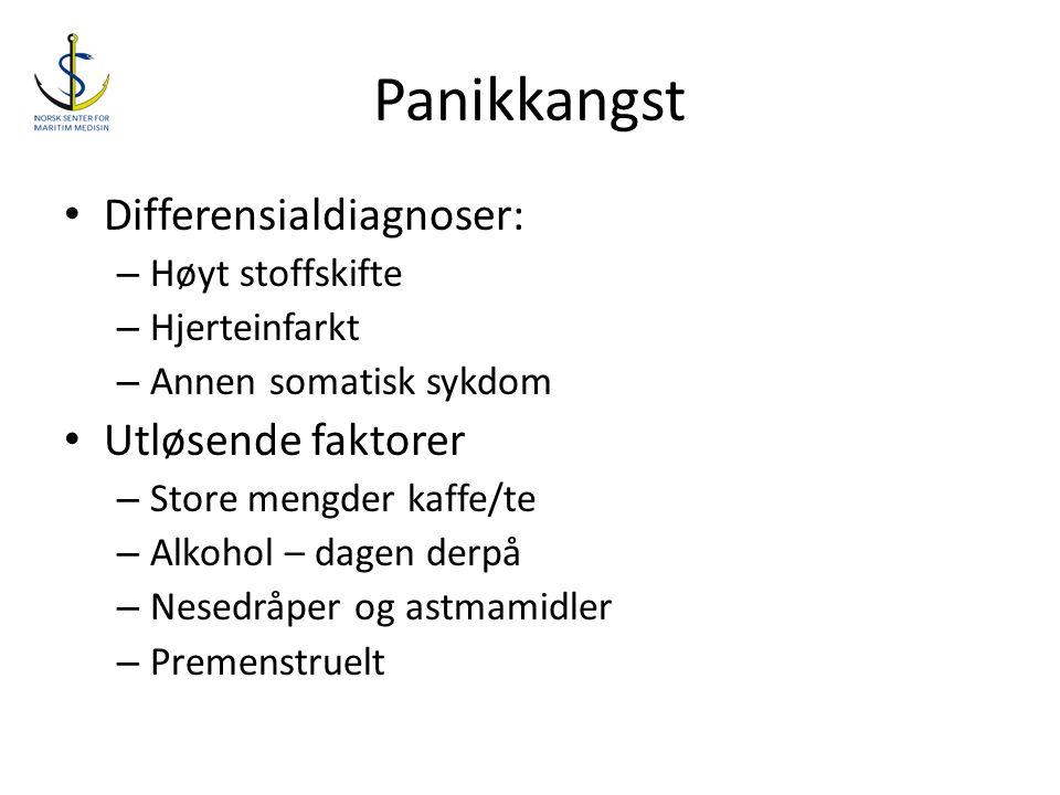 Panikkangst • Differensialdiagnoser: – Høyt stoffskifte – Hjerteinfarkt – Annen somatisk sykdom • Utløsende faktorer – Store mengder kaffe/te – Alkoho