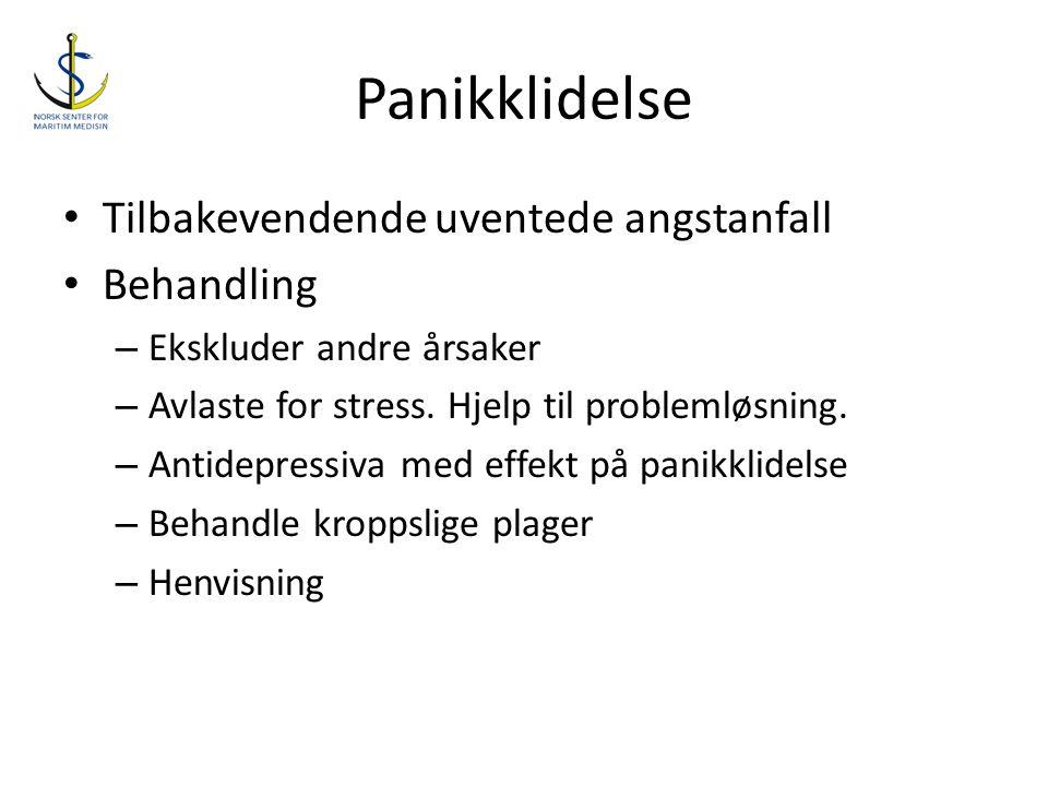 Panikklidelse • Tilbakevendende uventede angstanfall • Behandling – Ekskluder andre årsaker – Avlaste for stress. Hjelp til problemløsning. – Antidepr