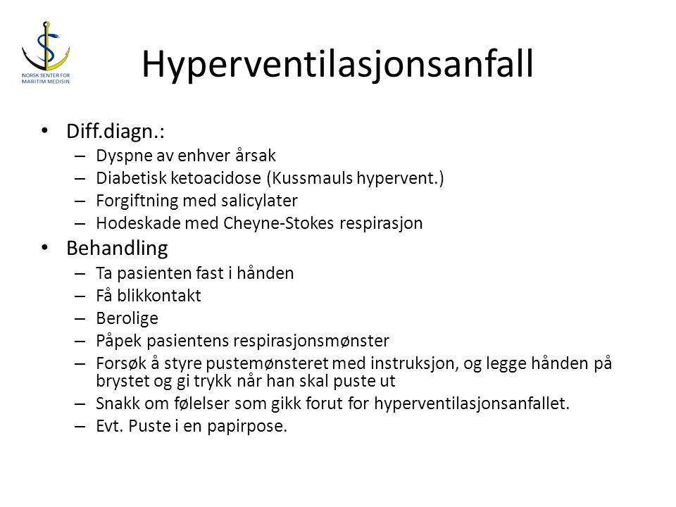 Hyperventilasjonsanfall • Diff.diagn.: – Dyspne av enhver årsak – Diabetisk ketoacidose (Kussmauls hypervent.) – Forgiftning med salicylater – Hodeska