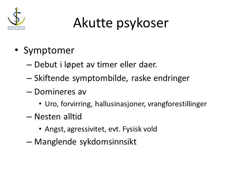 Akutte psykoser • Symptomer – Debut i løpet av timer eller daer. – Skiftende symptombilde, raske endringer – Domineres av • Uro, forvirring, hallusina