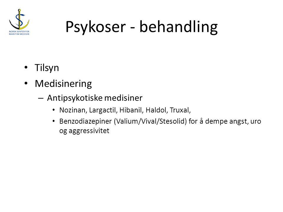 Psykoser - behandling • Tilsyn • Medisinering – Antipsykotiske medisiner • Nozinan, Largactil, Hibanil, Haldol, Truxal, • Benzodiazepiner (Valium/Viva