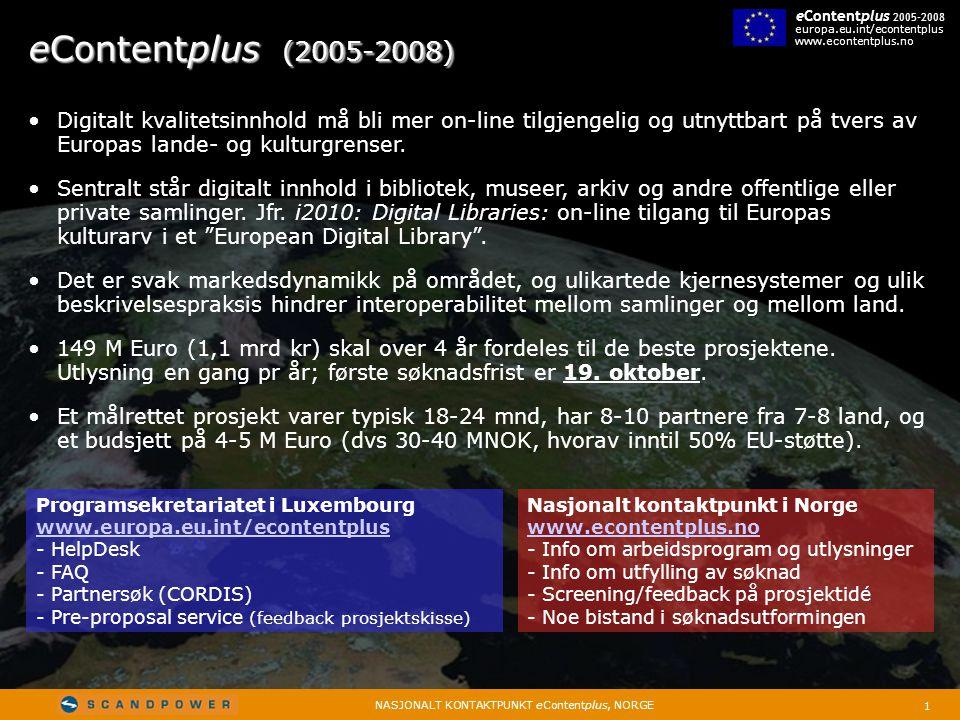 1 NASJONALT KONTAKTPUNKT eContentplus, NORGE eContentplus 2005-2008 europa.eu.int/econtentplus www.econtentplus.no eContentplus (2005-2008) • Digitalt kvalitetsinnhold må bli mer on-line tilgjengelig og utnyttbart på tvers av Europas lande- og kulturgrenser.