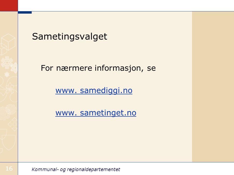 Kommunal- og regionaldepartementet 16 Sametingsvalget For nærmere informasjon, se www. samediggi.no www. sametinget.no