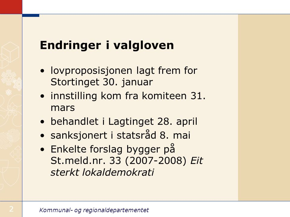 Kommunal- og regionaldepartementet 2 Endringer i valgloven •lovproposisjonen lagt frem for Stortinget 30.