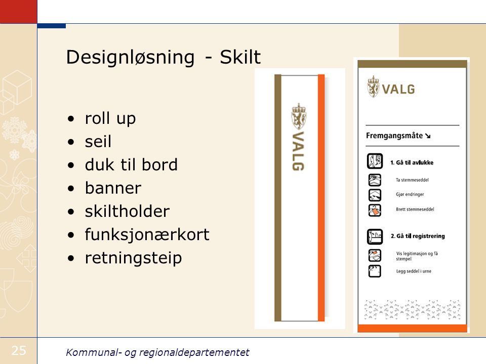 Kommunal- og regionaldepartementet 25 Designløsning - Skilt •roll up •seil •duk til bord •banner •skiltholder •funksjonærkort •retningsteip