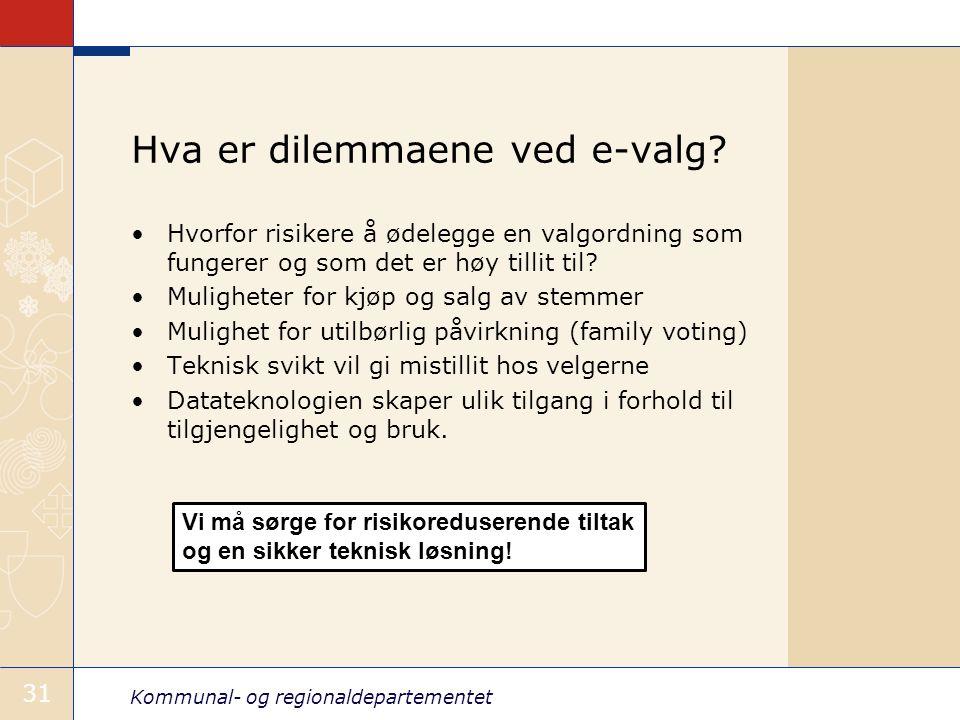 Kommunal- og regionaldepartementet 31 Hva er dilemmaene ved e-valg? •Hvorfor risikere å ødelegge en valgordning som fungerer og som det er høy tillit