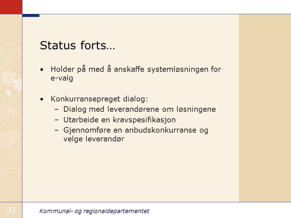 Kommunal- og regionaldepartementet 33 Status forts… •Holder på med å anskaffe systemløsningen for e-valg •Konkurransepreget dialog: –Dialog med leverandørene om løsningene –Utarbeide en kravspesifikasjon –Gjennomføre en anbudskonkurranse og velge leverandør