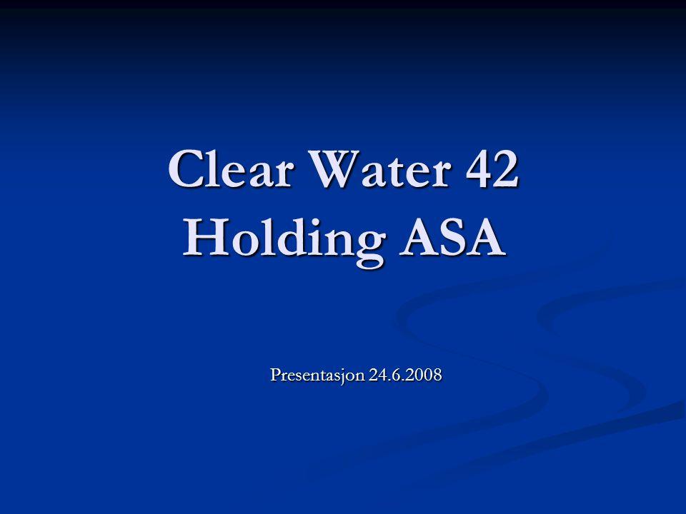 Clear Water 42 Holding ASA Presentasjon 24.6.2008