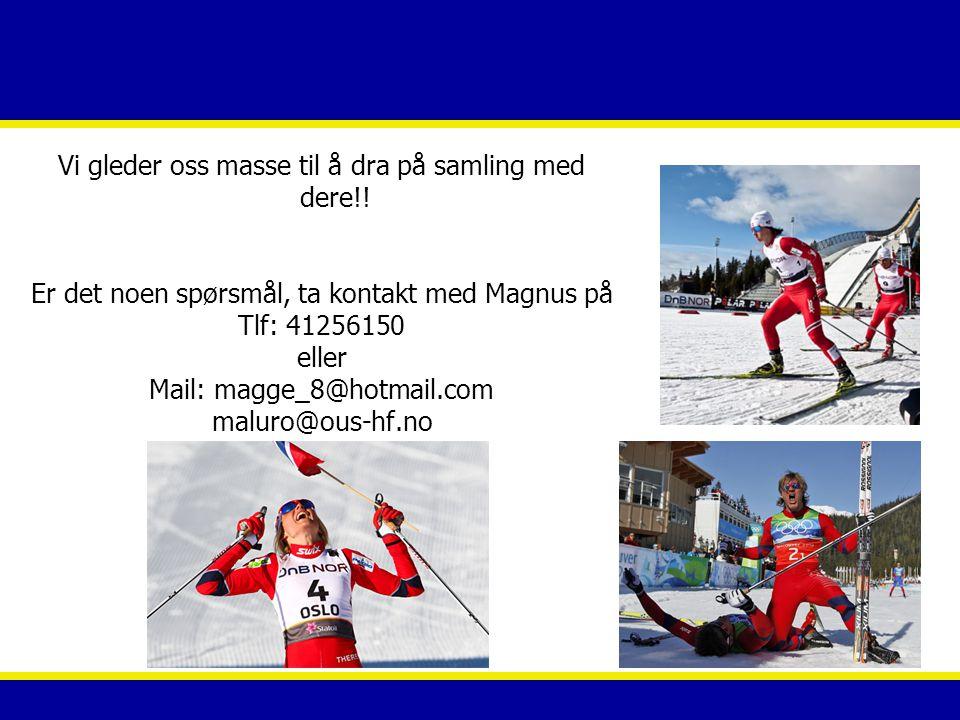 Vi gleder oss masse til å dra på samling med dere!! Er det noen spørsmål, ta kontakt med Magnus på Tlf: 41256150 eller Mail: magge_8@hotmail.com malur