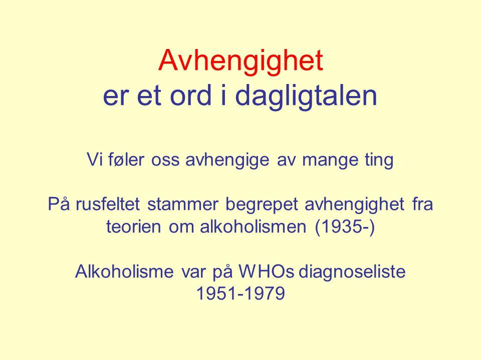 Avhengighet er et ord i dagligtalen Vi føler oss avhengige av mange ting På rusfeltet stammer begrepet avhengighet fra teorien om alkoholismen (1935-)
