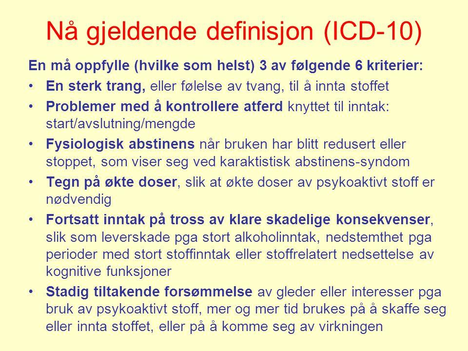 Nå gjeldende definisjon (ICD-10) En må oppfylle (hvilke som helst) 3 av følgende 6 kriterier: •En sterk trang, eller følelse av tvang, til å innta sto