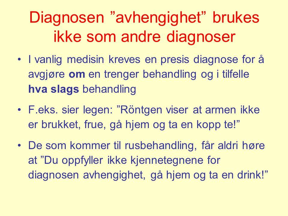 """Diagnosen """"avhengighet"""" brukes ikke som andre diagnoser •I vanlig medisin kreves en presis diagnose for å avgjøre om en trenger behandling og i tilfel"""