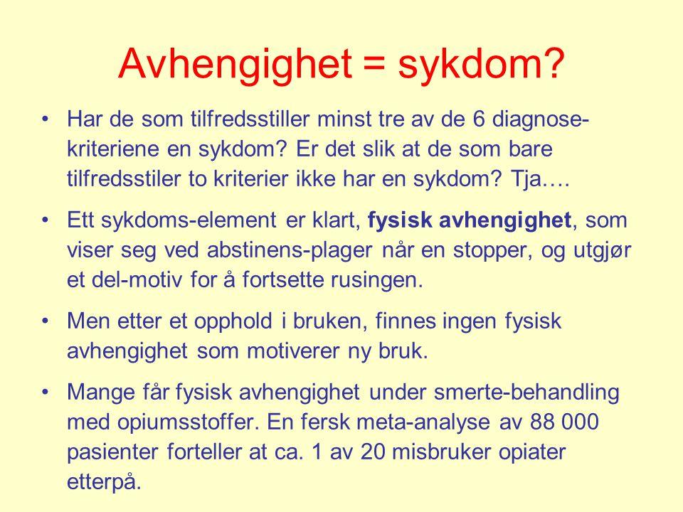 Avhengighet = sykdom? •Har de som tilfredsstiller minst tre av de 6 diagnose- kriteriene en sykdom? Er det slik at de som bare tilfredsstiler to krite