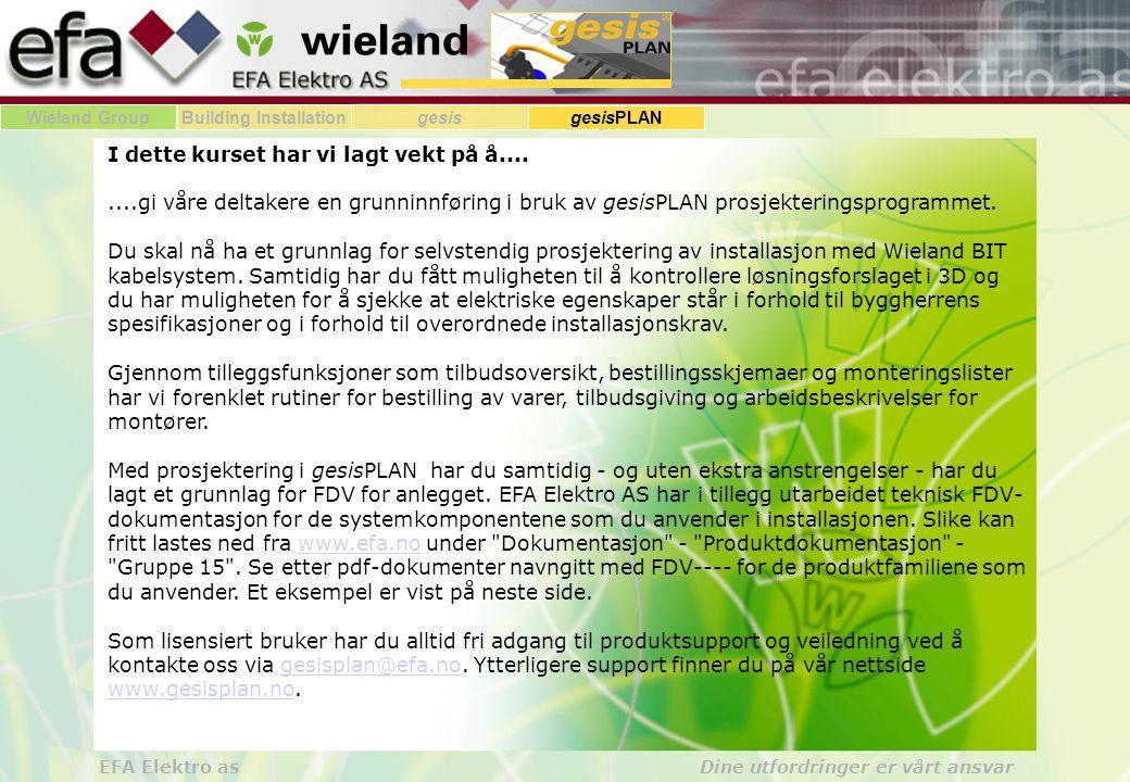 Wieland GroupBuilding Installationgesis gesisPLAN EFA Elektro as Dine utfordringer er vårt ansvar I dette kurset har vi lagt vekt på å........gi våre deltakere en grunninnføring i bruk av gesisPLAN prosjekteringsprogrammet.