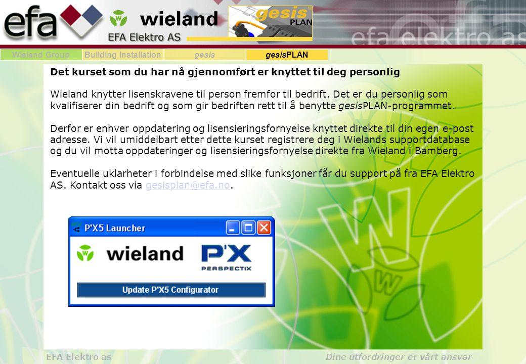Wieland GroupBuilding Installationgesis gesisPLAN EFA Elektro as Dine utfordringer er vårt ansvar Det kurset som du har nå gjennomført er knyttet til deg personlig Wieland knytter lisenskravene til person fremfor til bedrift.
