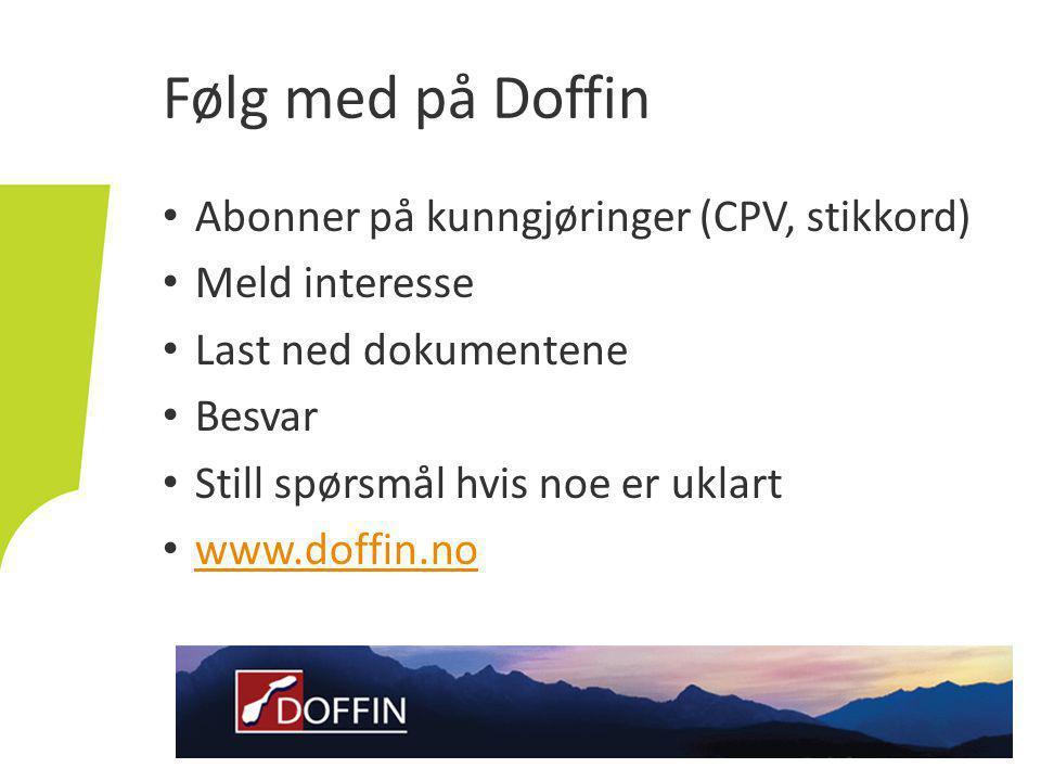 • Abonner på kunngjøringer (CPV, stikkord) • Meld interesse • Last ned dokumentene • Besvar • Still spørsmål hvis noe er uklart • www.doffin.no www.doffin.no Følg med på Doffin