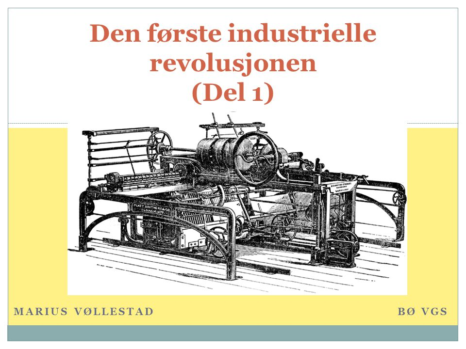 Oversikt over undervisningen  De første maskinene  Energikilder  Befolkningsvekst  Jordbruket  Markeder og råvarer  Slaveri