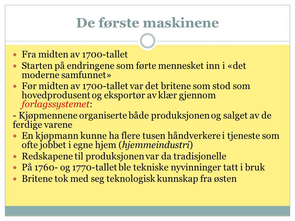 De første maskinene  Fra midten av 1700-tallet  Starten på endringene som førte mennesket inn i «det moderne samfunnet»  Før midten av 1700-tallet