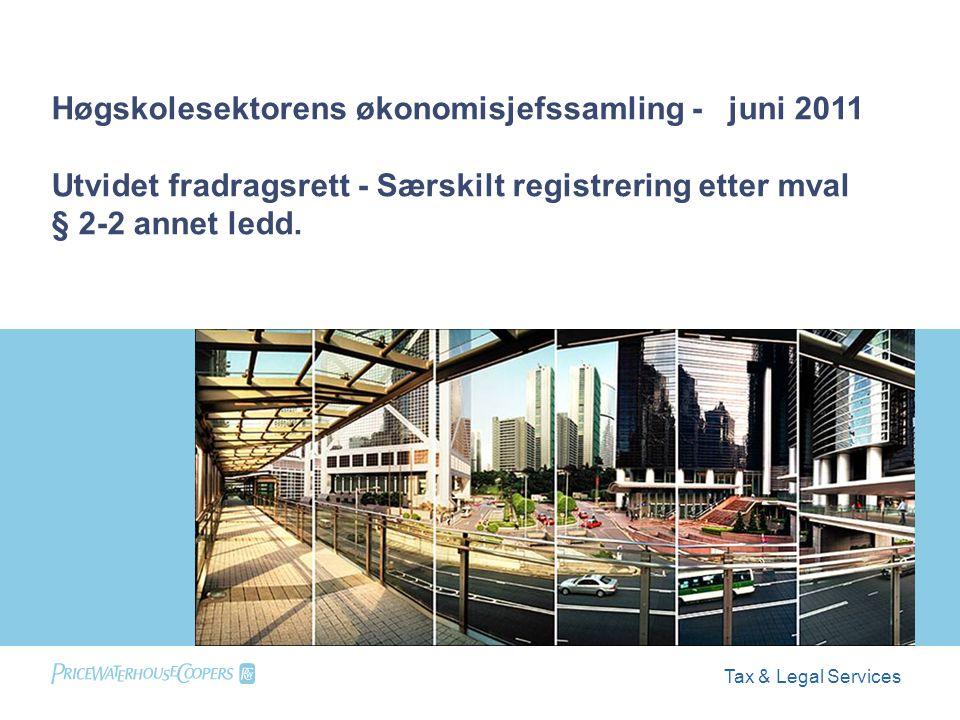 Tax & Legal Services Høgskolesektorens økonomisjefssamling - juni 2011 Utvidet fradragsrett - Særskilt registrering etter mval § 2-2 annet ledd.