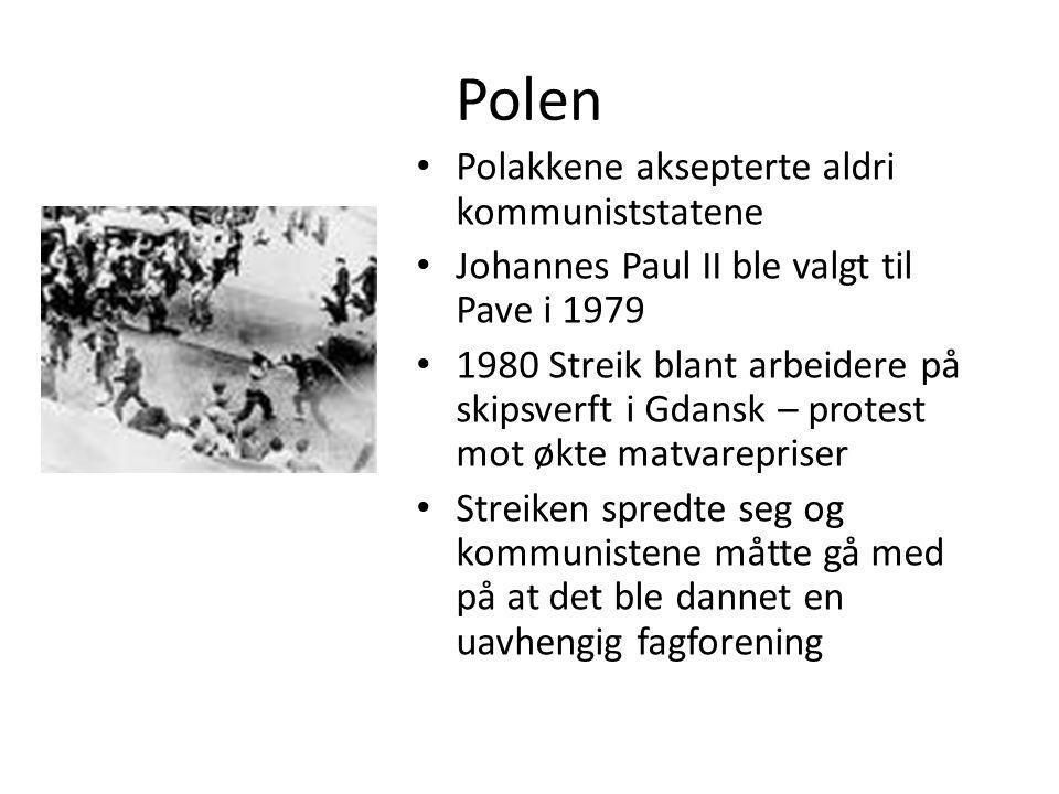 Polen • Polakkene aksepterte aldri kommuniststatene • Johannes Paul II ble valgt til Pave i 1979 • 1980 Streik blant arbeidere på skipsverft i Gdansk