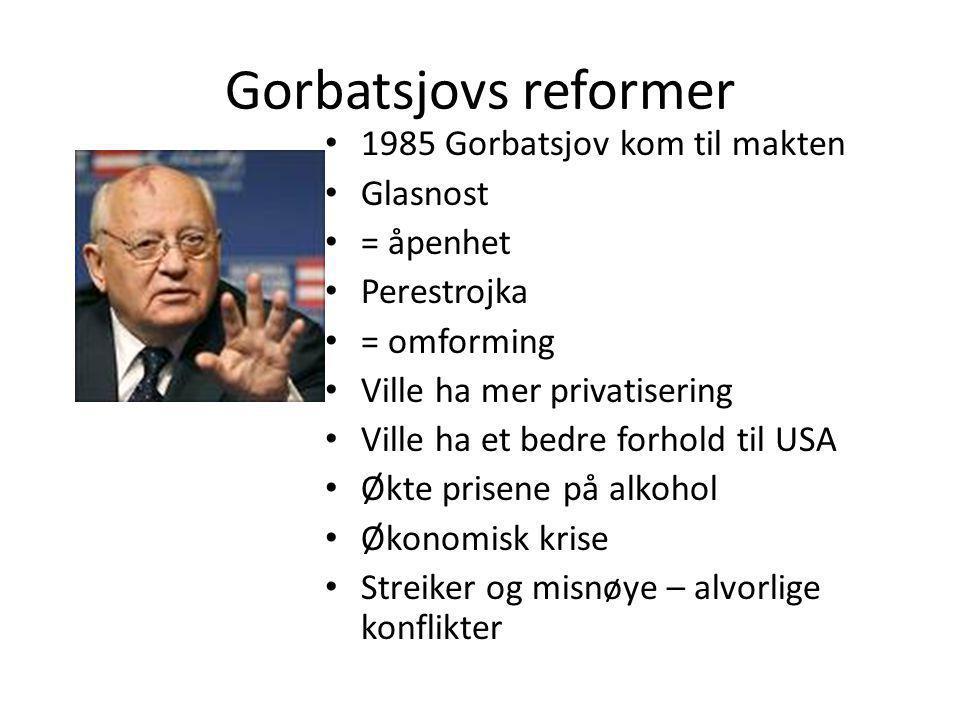 Gorbatsjovs reformer • 1985 Gorbatsjov kom til makten • Glasnost • = åpenhet • Perestrojka • = omforming • Ville ha mer privatisering • Ville ha et be