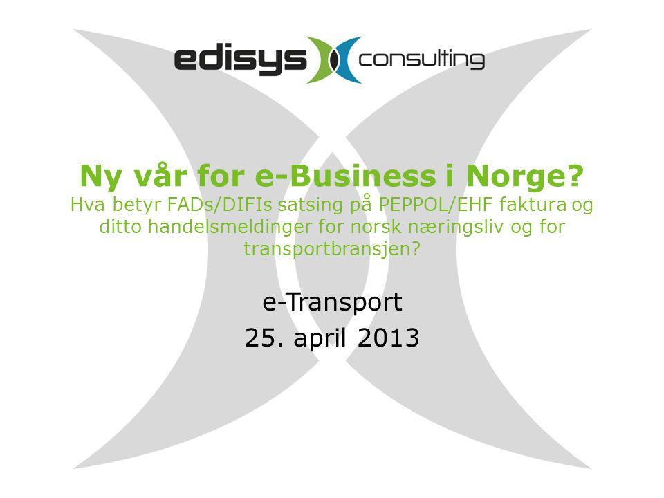 Ny vår for e-Business i Norge? Hva betyr FADs/DIFIs satsing på PEPPOL/EHF faktura og ditto handelsmeldinger for norsk næringsliv og for transportbrans