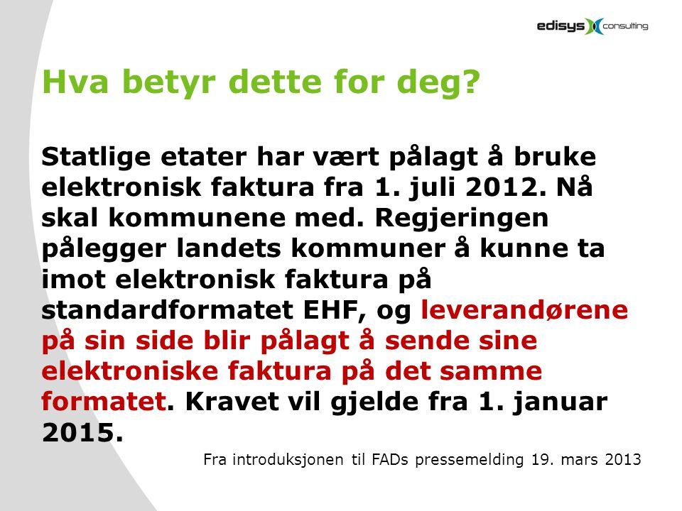 Hva betyr dette for deg? Statlige etater har vært pålagt å bruke elektronisk faktura fra 1. juli 2012. Nå skal kommunene med. Regjeringen pålegger lan