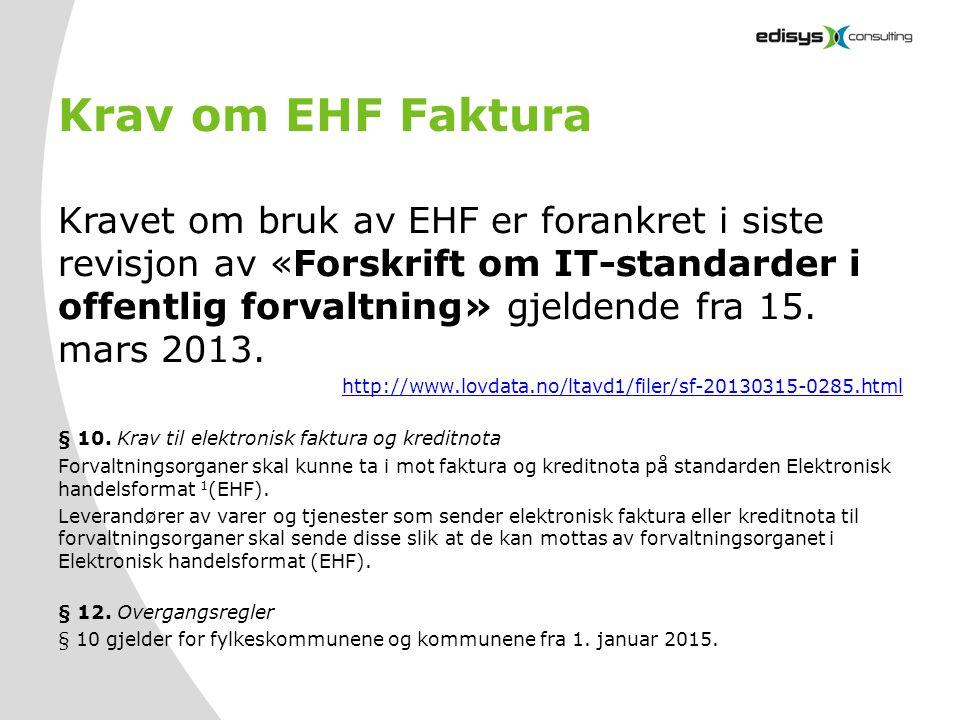 Krav om EHF Faktura Kravet om bruk av EHF er forankret i siste revisjon av «Forskrift om IT-standarder i offentlig forvaltning» gjeldende fra 15. mars