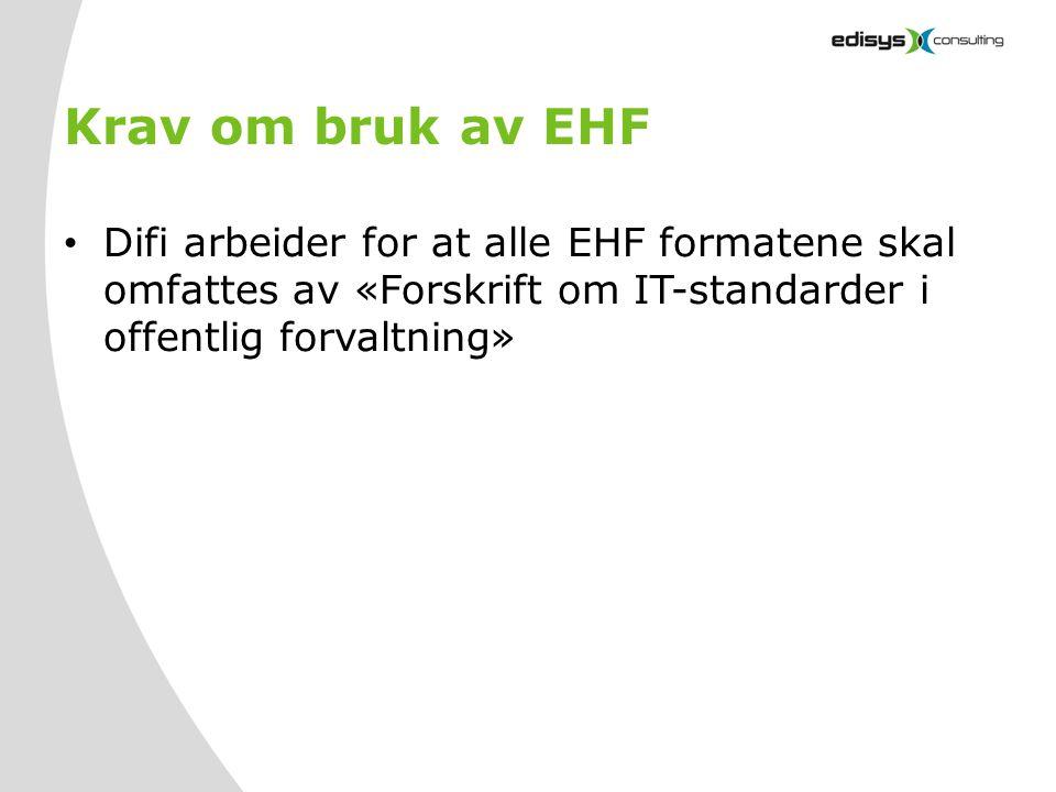 Krav om bruk av EHF • Difi arbeider for at alle EHF formatene skal omfattes av «Forskrift om IT-standarder i offentlig forvaltning»