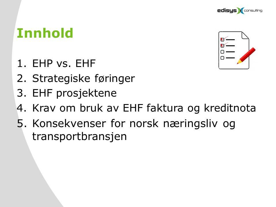 Innhold 1.EHP vs. EHF 2.Strategiske føringer 3.EHF prosjektene 4.Krav om bruk av EHF faktura og kreditnota 5.Konsekvenser for norsk næringsliv og tran