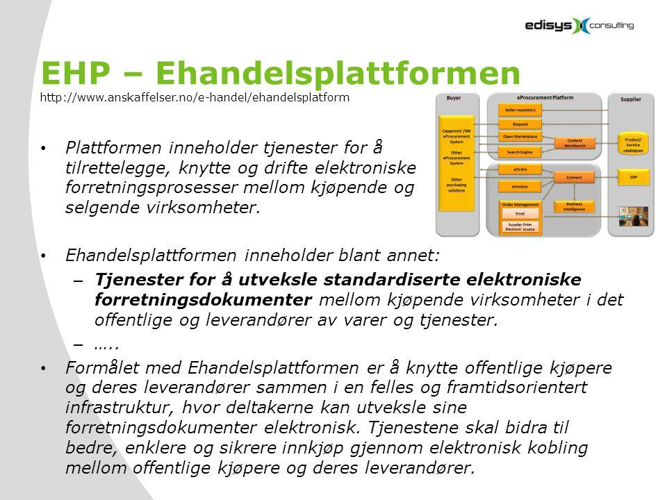 EHP – Ehandelsplattformen http://www.anskaffelser.no/e-handel/ehandelsplatform • Plattformen inneholder tjenester for å tilrettelegge, knytte og drift
