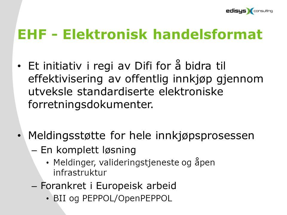 EHF - Elektronisk handelsformat • Et initiativ i regi av Difi for å bidra til effektivisering av offentlig innkjøp gjennom utveksle standardiserte ele