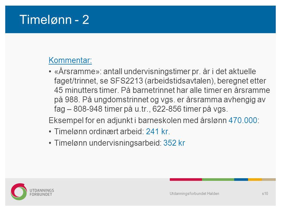 Timelønn - 2 Kommentar: •«Årsramme»: antall undervisningstimer pr. år i det aktuelle faget/trinnet, se SFS2213 (arbeidstidsavtalen), beregnet etter 45