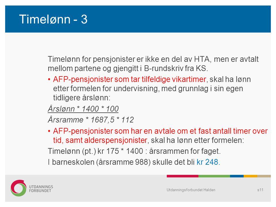 Timelønn - 3 Timelønn for pensjonister er ikke en del av HTA, men er avtalt mellom partene og gjengitt i B-rundskriv fra KS. •AFP-pensjonister som tar