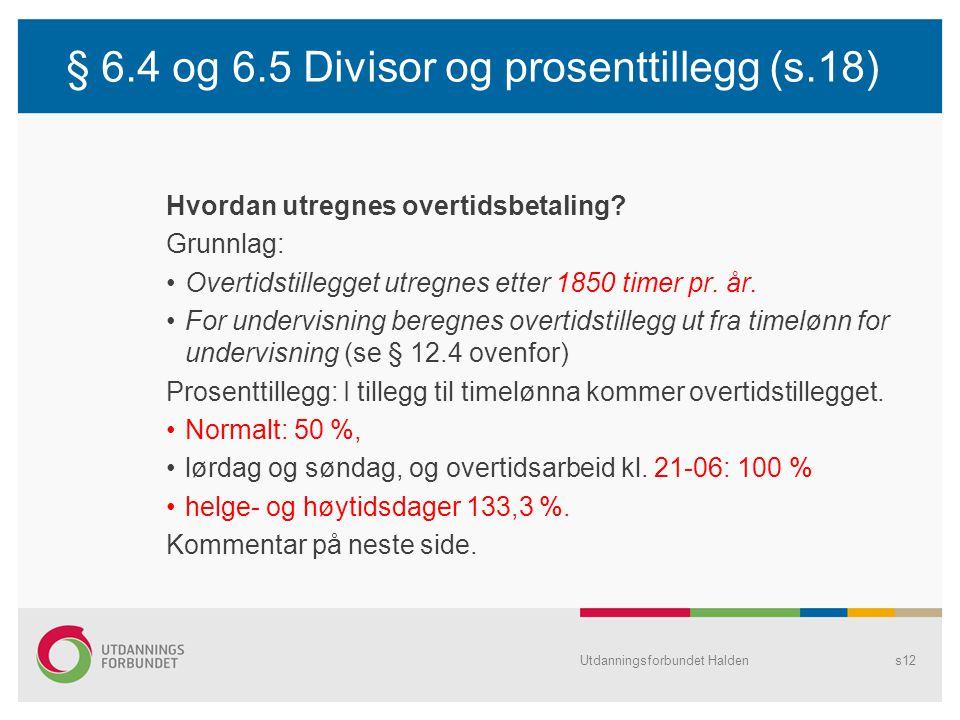 § 6.4 og 6.5 Divisor og prosenttillegg (s.18) Hvordan utregnes overtidsbetaling? Grunnlag: •Overtidstillegget utregnes etter 1850 timer pr. år. •For u