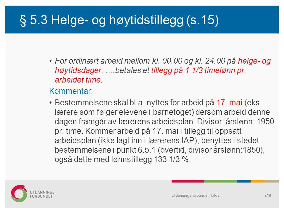 § 5.3 Helge- og høytidstillegg (s.15) •For ordinært arbeid mellom kl. 00.00 og kl. 24.00 på helge- og høytidsdager, ….betales et tillegg på 1 1/3 time