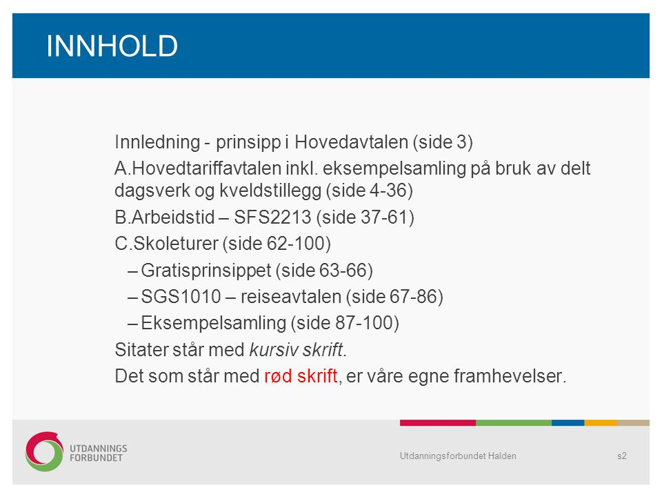 INNHOLD Innledning - prinsipp i Hovedavtalen (side 3) A.Hovedtariffavtalen inkl. eksempelsamling på bruk av delt dagsverk og kveldstillegg (side 4-36)