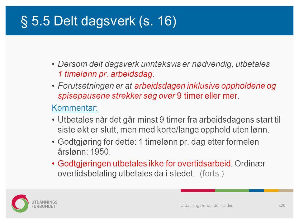 § 5.5 Delt dagsverk (s. 16) •Dersom delt dagsverk unntaksvis er nødvendig, utbetales 1 timelønn pr. arbeidsdag. •Forutsetningen er at arbeidsdagen ink