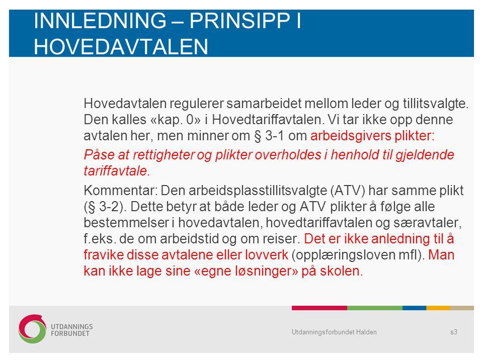 INNLEDNING – PRINSIPP I HOVEDAVTALEN Hovedavtalen regulerer samarbeidet mellom leder og tillitsvalgte. Den kalles «kap. 0» i Hovedtariffavtalen. Vi ta