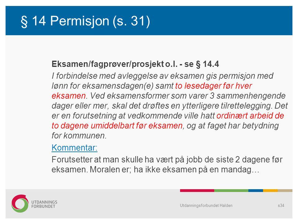 § 14 Permisjon (s. 31) Eksamen/fagprøver/prosjekt o.l. - se § 14.4 I forbindelse med avleggelse av eksamen gis permisjon med lønn for eksamensdagen(e)