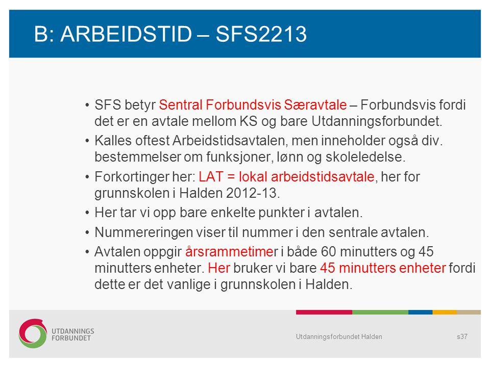 B: ARBEIDSTID – SFS2213 •SFS betyr Sentral Forbundsvis Særavtale – Forbundsvis fordi det er en avtale mellom KS og bare Utdanningsforbundet. •Kalles o