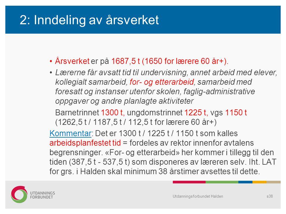 2: Inndeling av årsverket •Årsverket er på 1687,5 t (1650 for lærere 60 år+). •Lærerne får avsatt tid til undervisning, annet arbeid med elever, kolle