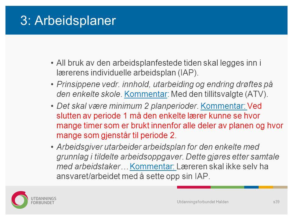 3: Arbeidsplaner •All bruk av den arbeidsplanfestede tiden skal legges inn i lærerens individuelle arbeidsplan (IAP). •Prinsippene vedr. innhold, utar
