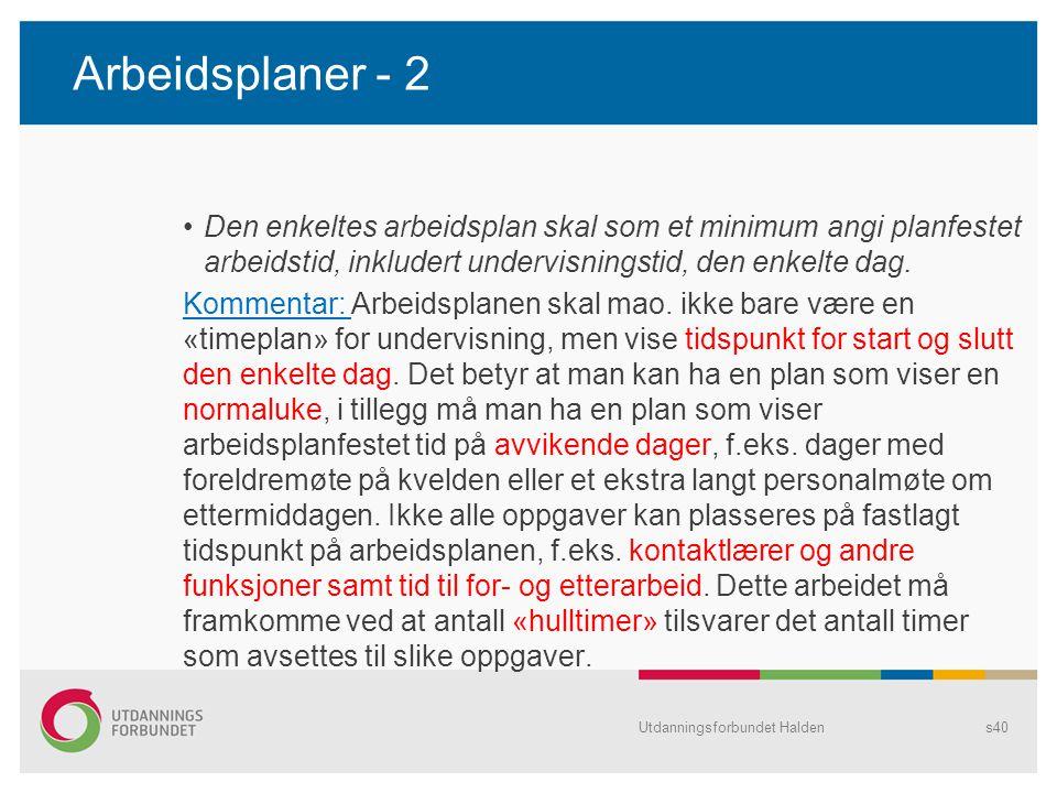 Arbeidsplaner - 2 •Den enkeltes arbeidsplan skal som et minimum angi planfestet arbeidstid, inkludert undervisningstid, den enkelte dag. Kommentar: Ar
