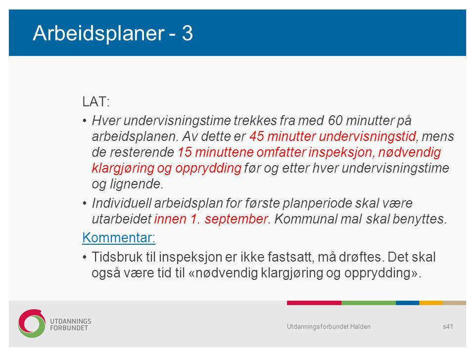 Arbeidsplaner - 3 LAT: •Hver undervisningstime trekkes fra med 60 minutter på arbeidsplanen. Av dette er 45 minutter undervisningstid, mens de restere
