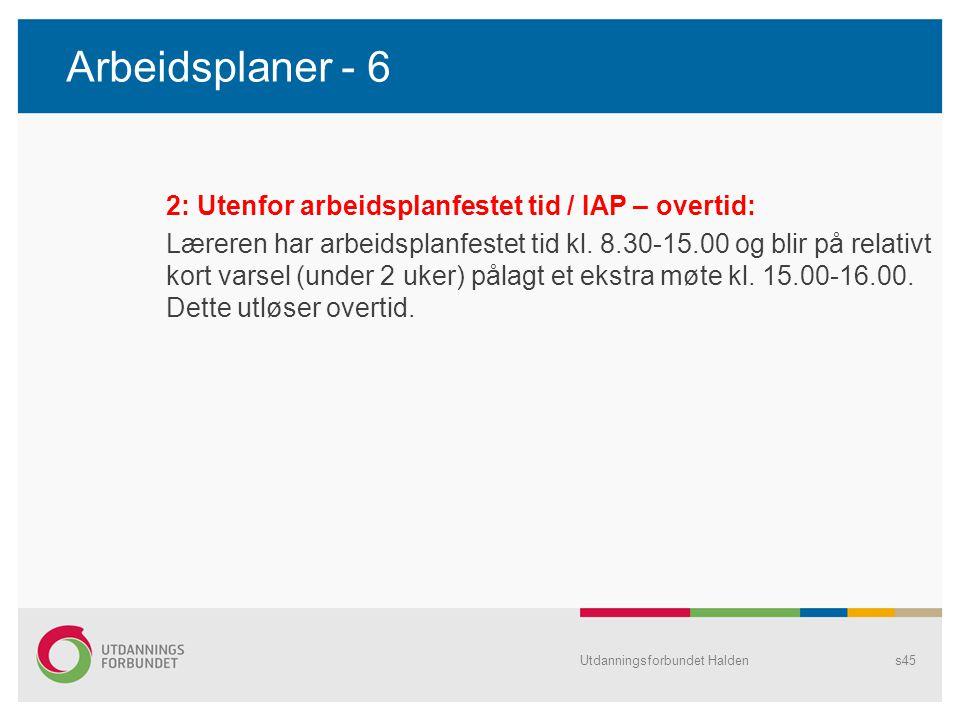 Arbeidsplaner - 6 2: Utenfor arbeidsplanfestet tid / IAP – overtid: Læreren har arbeidsplanfestet tid kl. 8.30-15.00 og blir på relativt kort varsel (