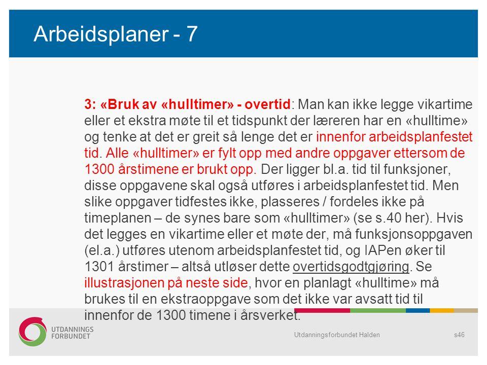 Arbeidsplaner - 7 3: «Bruk av «hulltimer» - overtid: Man kan ikke legge vikartime eller et ekstra møte til et tidspunkt der læreren har en «hulltime»